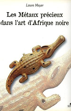 Les Métaux Précieux Dans l'art d'Afrique Noire: Meyer, Laure