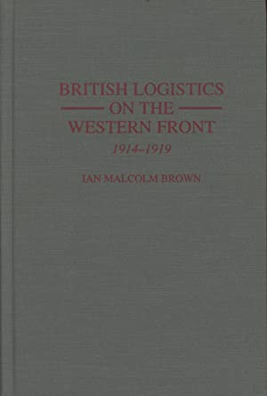 British Logistics on the Western Front: 1914-1919: Brown, Ian Malcolm