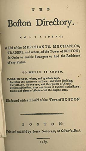 The Boston Directory, Containing, A List of Merchants, Mechanics, Traders, and Others, of the Tow...