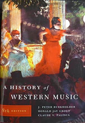 A History of Western Music, Eighth Edition: Burkholder, J. Peter;