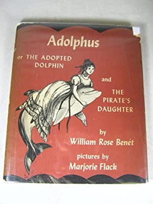 Adolphus, or, The Adopted Dolphin and the Pirate's Daughter: Flack, Marjorie; Benet, William ...