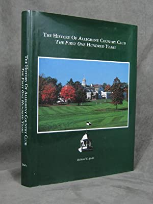 The History of Allegheny Country Club - The First One Hundred Years: Spatz, Richard E.