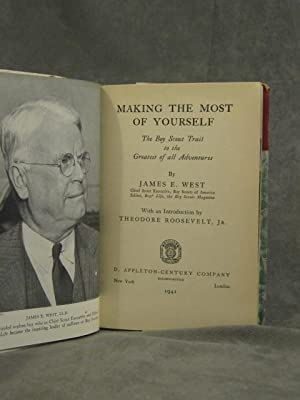 Making The most of Yourself: The Boy Scout Trail to the Greatest of all Adventures: West, James E.;...