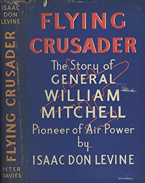 Flying Crusader: The Story of General William Mitchell, Pioneer of Air Power: Levine, Isaac Don; ...