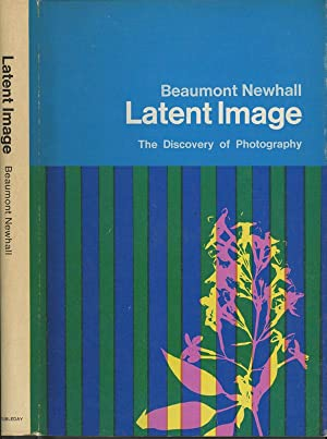 Latent Image - The Discovery of Photography: Newhall, Beaumont