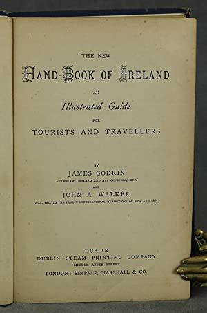 The New Hand-Book of Ireland, An Illustrated Guide for Tourists and Travellers: Godkin, James, John...