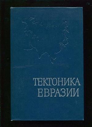 Tektonika Evrazii = Tectonic of Eurasia ;; (Ob'iasnitel'naia zapiska k Tektonicheskoi ...