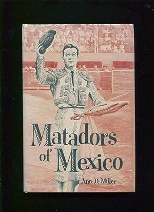 Matadors of Mexico: Miller, Ann D.