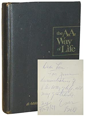 The A. A. Way of Life. A Reader by Bill. Selected Writings of A.A.'s Co- Founder