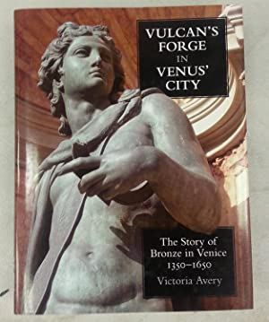 Vulcan's Forge in Venus' City : The Story of Bronze in Venice, 1350-1650