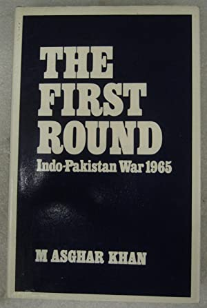The First Round: Indo-Pakistan War 1965: Khan, M Asghar