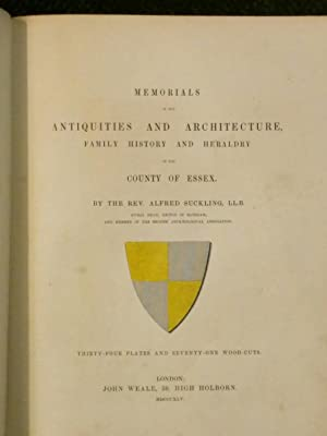 Memorials of the Antiquities and Architecture, Family History and Heraldry of the County of Essex.
