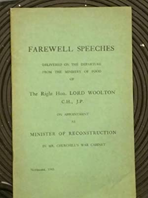Farewell Speeches delivered on the departure from the Ministry of Food of the Right Honourable Lo...