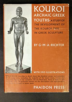 Kouroi Archaic Greek Youths : A Study of the Development of the Kouros Type in Greek Sculpture