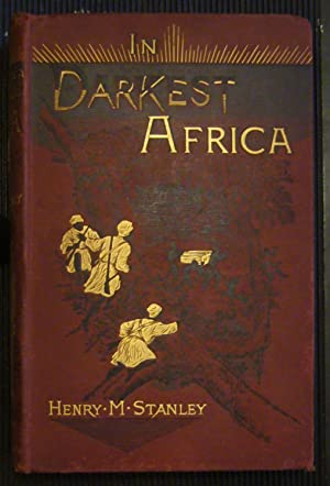 In Darkest Africa. Or the Quest, Rescue, and Retreat of Emin, Governor of Equatoria