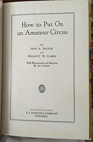 How to Put on an Amateur Circus: Fred A. Hacker And Prescott W. Eames