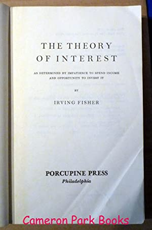 The Theory of Interest: As Determined by Impatience to Spend Income and Opportunity Ot Invest It: ...
