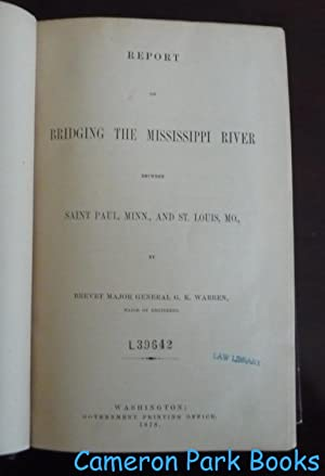 Report on Bridging the Mississippi River Between Saint Paul, Minn., and St. Louis, Mo.