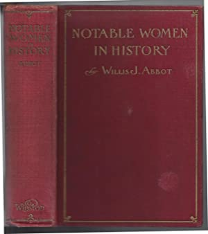 Notable women in history;: The lives of women who in all ages, all lands and in all womanly ...