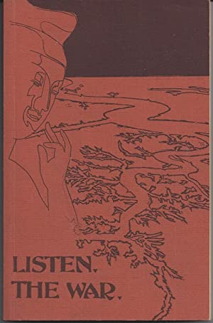 Listen, The War. A Collection of Poetry about the Viet-Nam War: Earl LaClair, Tom Batson, Boyd Burd...