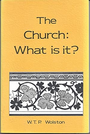 The Church: What Is It?: Wolston, W. T. P.