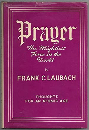 Prayer: The Mightiest Force in the World: Frank C. Laubach
