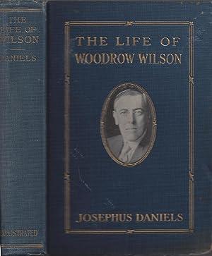 THE LIFE OF WOODROW WILSON 1856-1924: Daniels, Josephus (Secretary
