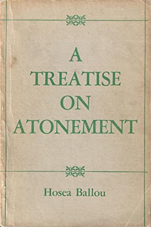 A treatise on atonement: In which the finite nature of sin is argued, its cause and consequences as...