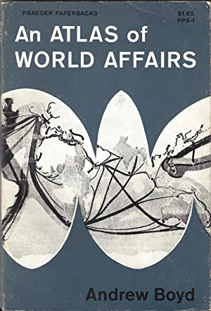 An Atlas of World Affairs; Maps by: Andrew Boyd