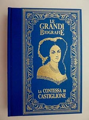 Collana LE GRANDI BIOGRAFIE - LA VITA DELLA CONTESSA DI CASTIGLIONE. La donna che mise il suo ...