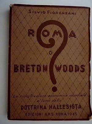 """ROMA O BRETON WOODS ? La ricostruzione economica mondiale al lume della DOTTRINA HALLESISTA"""": ..."""