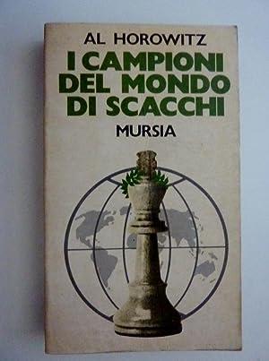 I CAMPIONI DEL MONDO A SCACCHI. Presentazione: Al Horowitz