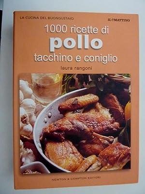 """La Cucina del Buongustaio - 1000 Ricette di POLLO,TACCHINO E CONIGLIO"""": Laura Rangoni"""
