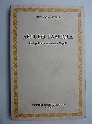 """ARTURO LABRIOLA Ceti politici emergenti a Napoli"""": Antonio Castelli"""