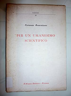 """Saggi IV - PER UN UMANESIMO SCIENTIFICO"""": Fortunato Brancatisano"""