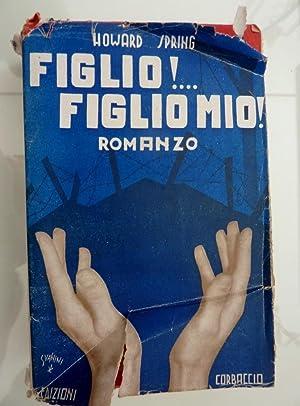 """FIGLIO! FIGLIO MIO! Romanzo"""": Howard Spring"""