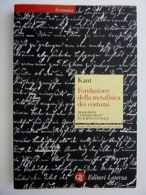 FONDAZIONE DELLA METAFISICA DEI COSTUMI Traduzione e: I. Kant