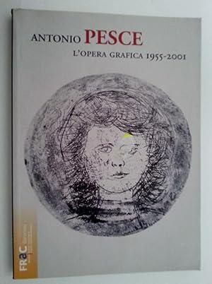 ANTONIO PESCE L'OPERA GRAFICA 1955 - 2001: AA.VV.