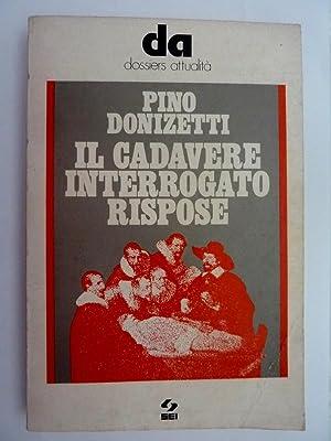 DA Dossier Attualità IL CADAVERE INTERROGATO RISPOSE: Pino Donizzetti