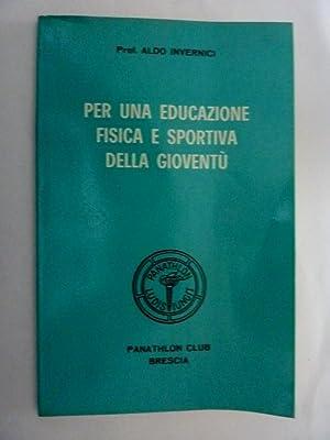 PER UNA EDUCAZIONE FISICA E SPORTIVA DELLA GIOVENTU': Prof. Aldo Invernici