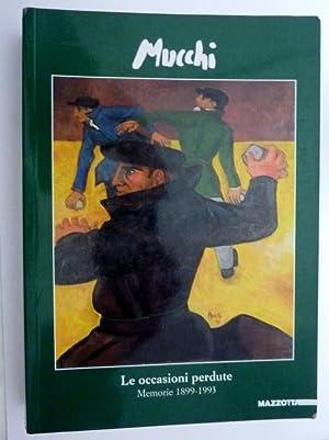 MUCCHI Le occasioni perdute Memorie 1899 -: Gabriele Mucchi