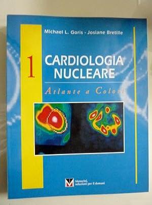 CARDIOLOGIA NUCLEARE Atlante a Colori Volume I: Micheal L. Goris