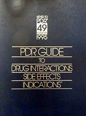 PDR 49° EDITION 1995 PDR GUIDE TO DRUG INTERACTIONS, SIDE EFFECTS INDICATIONS
