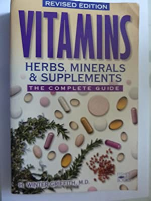 VITAMINS HERBS, MINERALS & SUPPLIMENTS - THE COMPLETE GUIDE