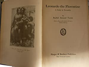 LEONARDO THE FLORENTINE A Study in Personality By RACHEL ANNAND TAYLOR With a Note in the Author'...