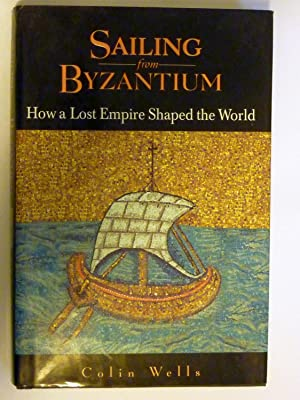 SAILING FROM BYZANTIUM How a Lost Empire Shaped the World