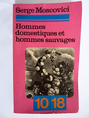 HOMMES DOMESTIQUES ET HOMMES SAUVAGES: Serge Moscovici