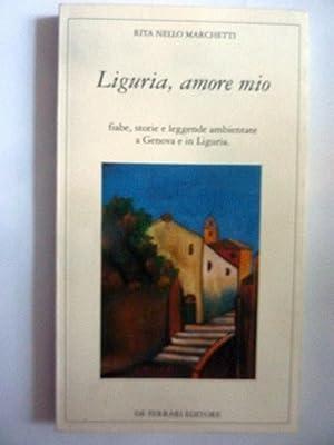 LIGURIA, AMORE MIO Fiabe, storie e leggende: Rita Nello Marchetti