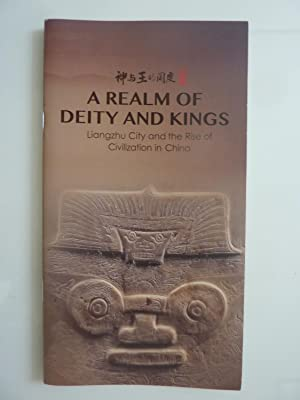 A REALM OF DEITY KINGS Liangzhu City and the Rise of Civilization in China