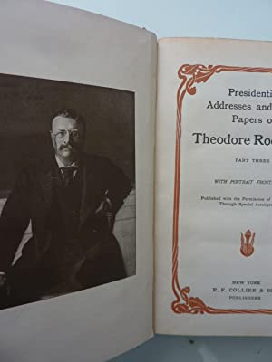 PRESIDENTIAL ADRESSES AND STATE PAPERS OF THEODORE ROOSEVELT Part Three